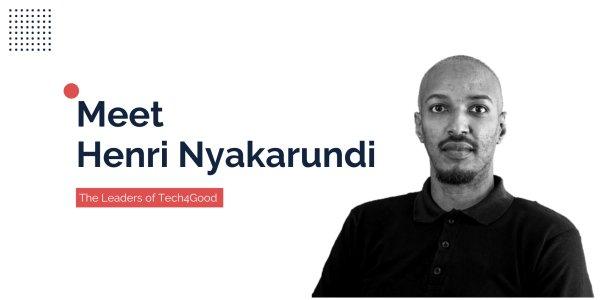 The Leaders of Tech4Good: Meet Henri Nyakarundi