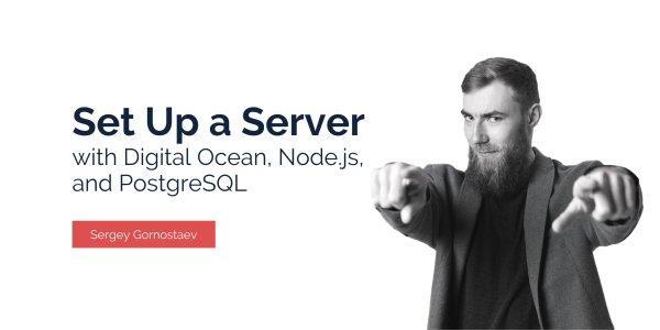 Set Up a Digital Ocean Server for a Node.js With PostgreSQL in 15 Minutes or Less