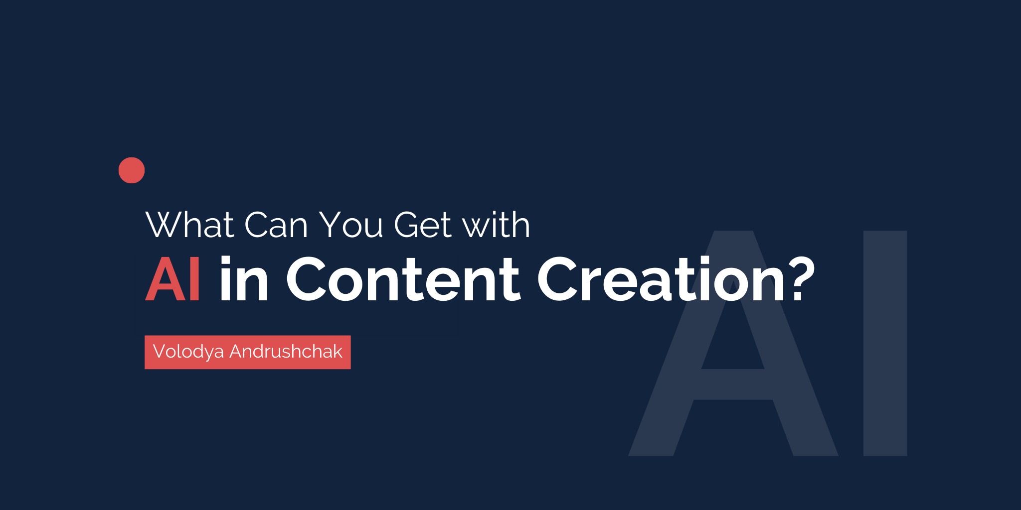 What Can You Get with AI in Content Creation?