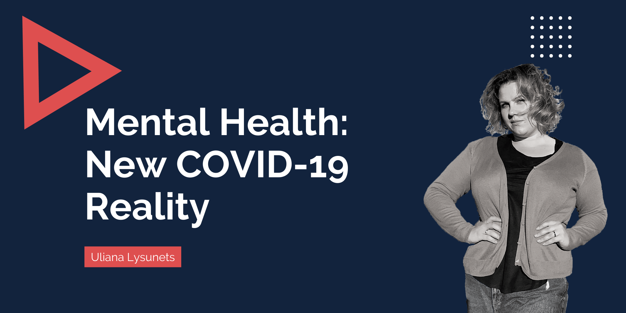 Mental Health in the Time of COVID-19: Why to Be Super Attentive to Yourself and Your Loved Ones