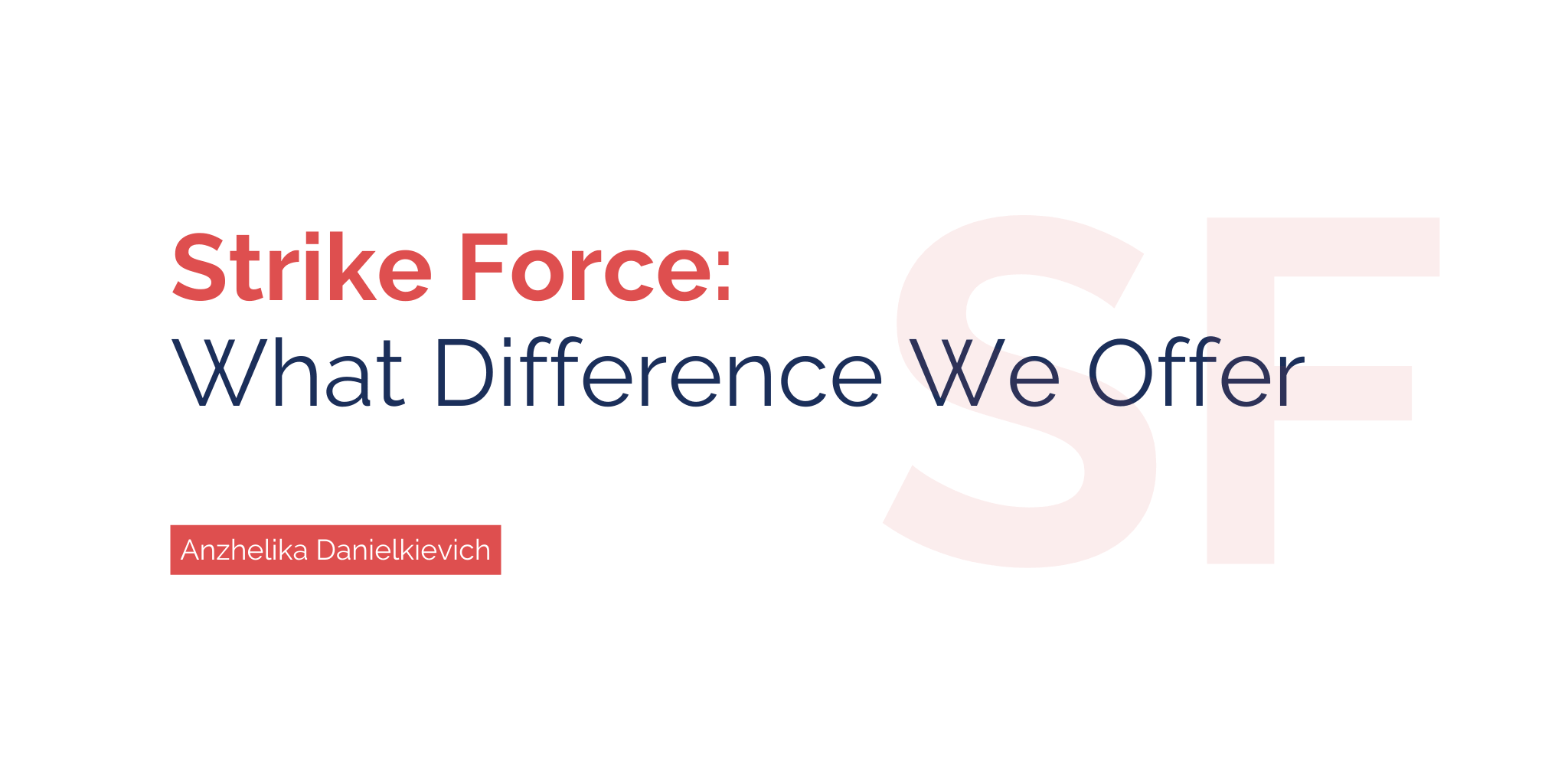 Strike Force:  What Difference We Offer