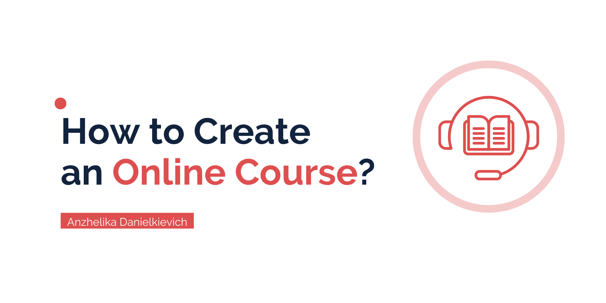 How to Create an Online Course that Will Please Your Customer and Bring You Money