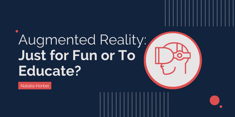 Augmented Reality: Just for Fun or To Educate?
