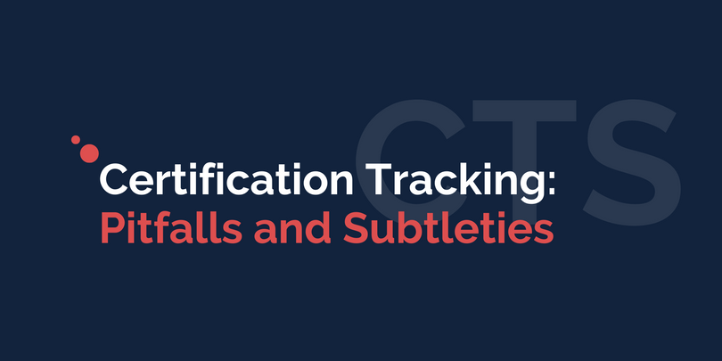 Certification Tracking: Pitfalls and Subtleties