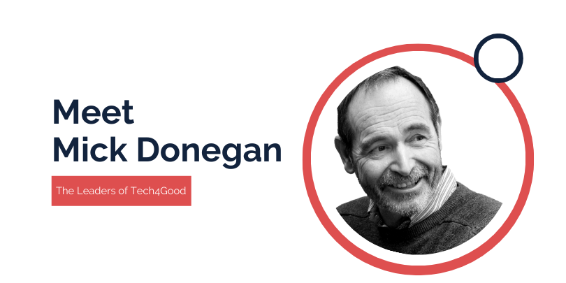 The Leaders of Tech4Good: Mick Donegan