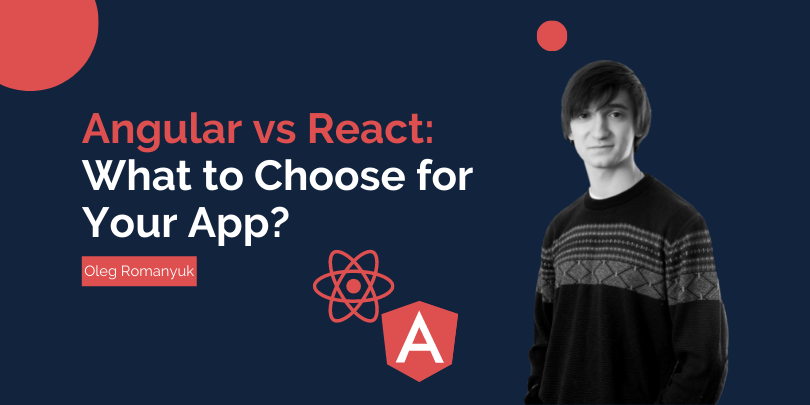 Angular vs React: What to Choose for Your App?