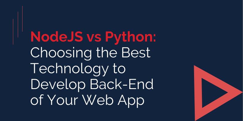 NodeJS vs Python: Choosing the Best Technology to Develop Back-End of Your Web App