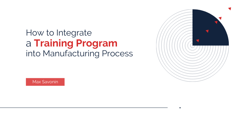 4 Steps to Integrate a Training Program into Your Manufacturing Process